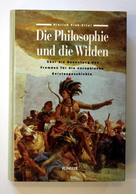 Die Philosophie und die Wilden. Über die Bedeutung des Fremden für die europäische Geistesgeschichte.