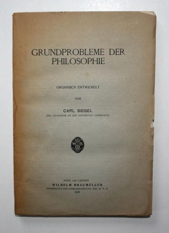 Grundprobleme der Philosophie. Organisch entwickelt von Carl Siegel.