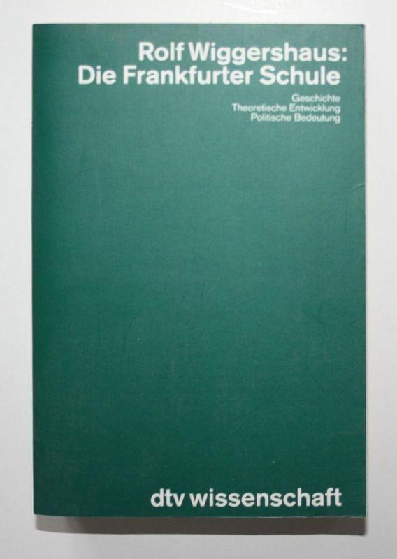 Die Frankfurter Schule. Geschicte. Theoretische Entwicklung. Politische Bedeutung. 4. Auflage.