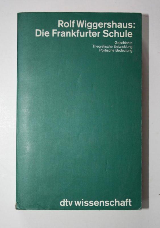 Die Frankfurter Schule. Geschicte. Theoretische Entwicklung. Politische Bedeutung. 1. Auflage.