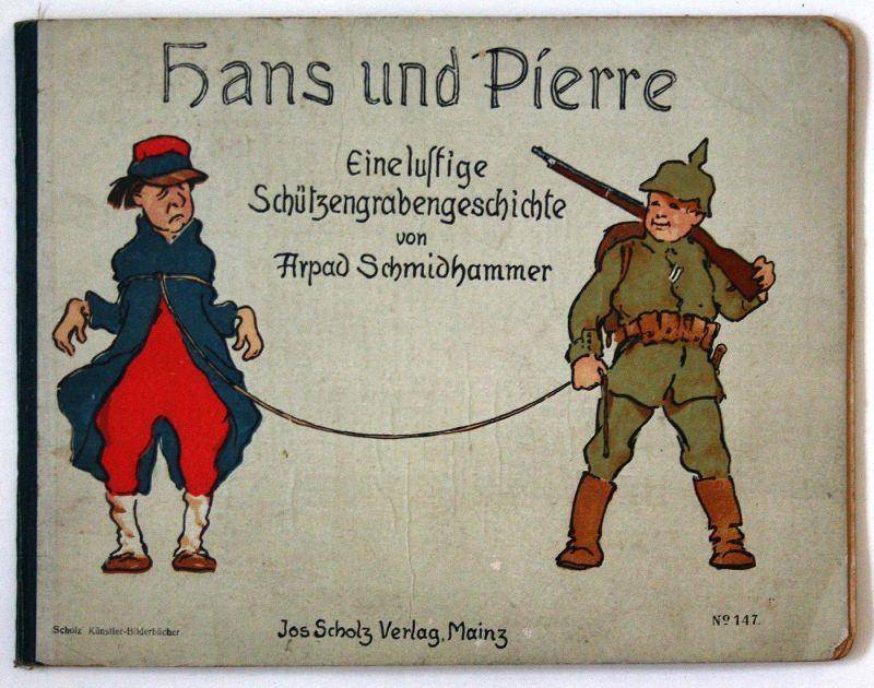 Hans und Pierre - Eine lustige Schützengrabengeschichte gereimt und gezeichnet von Arpad Schmidhammer