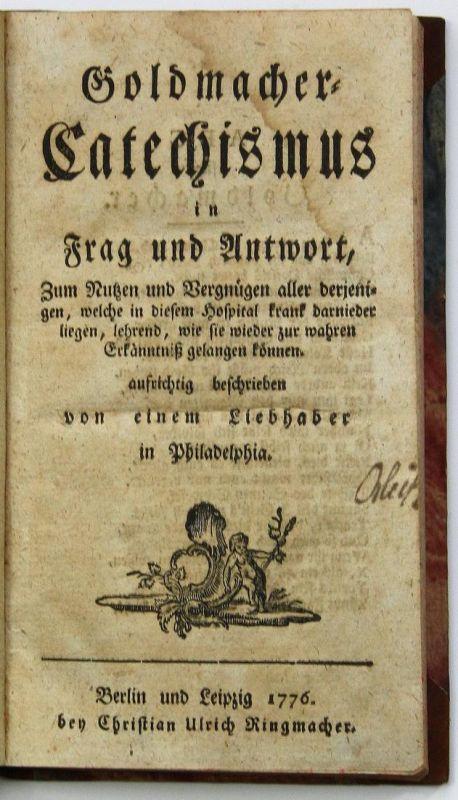 Goldmacher-Catechismus in Frag und Antwort… aufrichtig beschrieben von einem Liebhaber in Philadelphia.