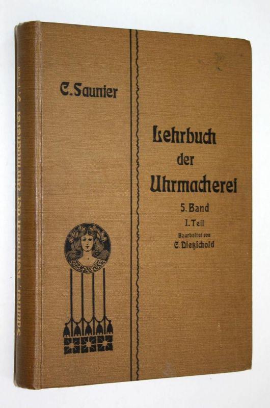 Lehrbuch der Uhrmacherei in Theorie und Praxis 5. Band. I. Teil. Die Räderuhr.