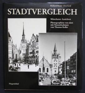 Stadtvergleich. Münchener Ansichten. Photographien von einst mit Neuaufnahmen von Thomas Koller.