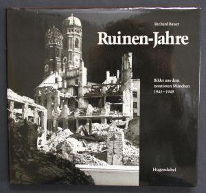 Ruinen-Jahre. Bilder aus dem zerstörten München 1945-1949.
