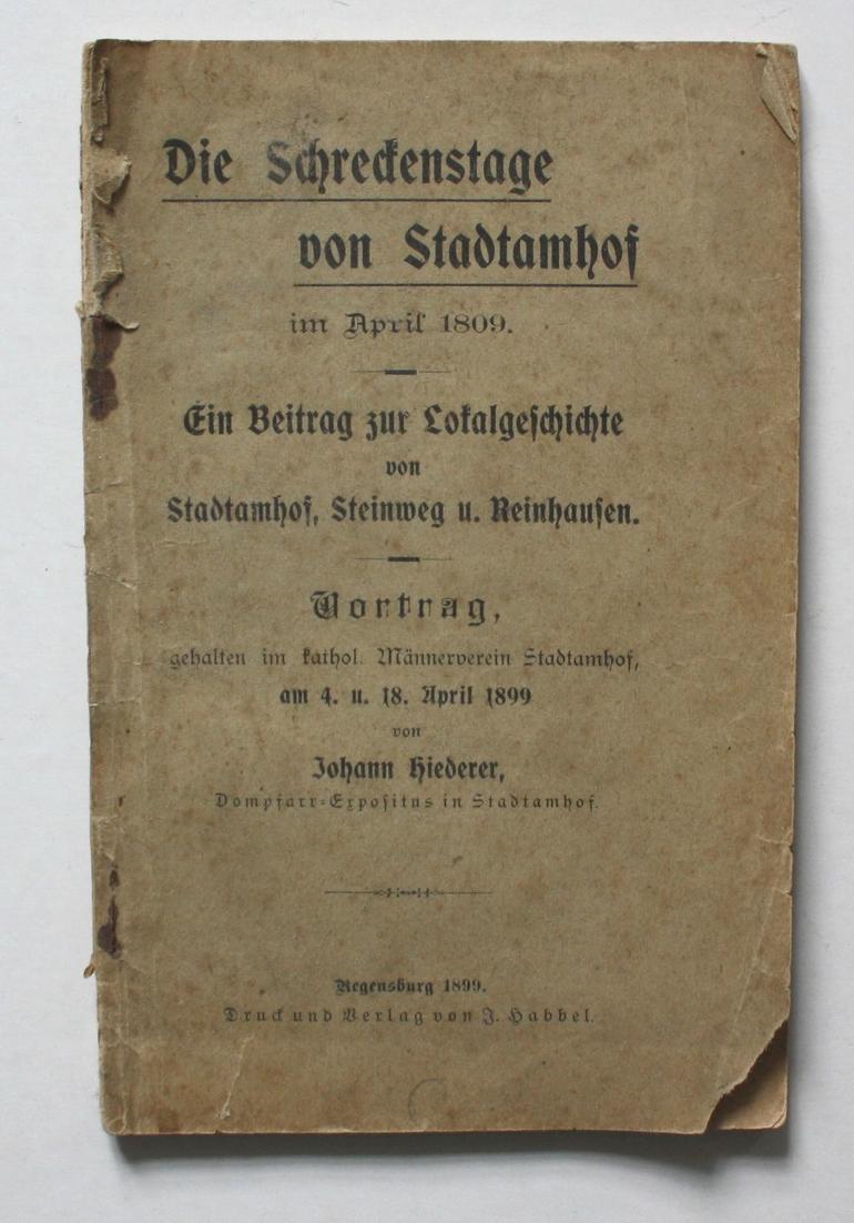 Die Schreckenstage von Stadtamhof im April 1809. Ein Beitrag zur Lokalgeschichte von Stadtamhof, Steinweg u. R