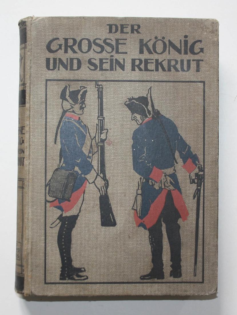 Der Große König und sein Rekrut. Lebensbilder aus der Zeit des Siebenjährigen Krieges. Dreizehte Auflage.