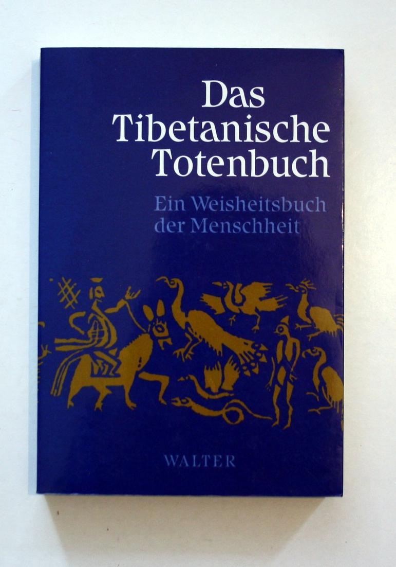 Das Tibetanische Totenbuch. Ein Weisheitsbuch der Menschheit. Oder die Nachtod-Erfahrungen auf der Bardo-Stufe