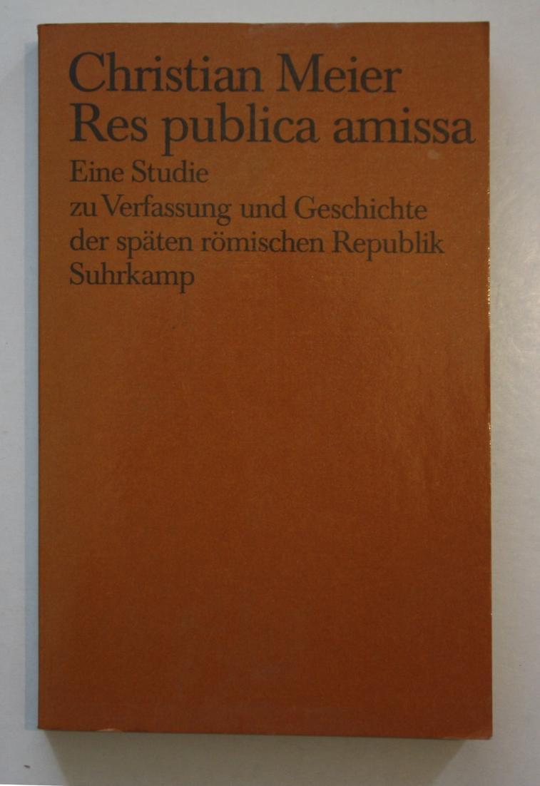 Christian Meier Res puplica amissa. Eine Studie zu Verfassung und Geschichte der späten römischen Republik Suh