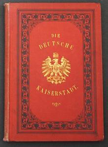 Die deutsche Kaiserstadt Berlin. Stadtgeschichten, Sehens- und Wissenswertes aus der Reichshauptstadt und eren