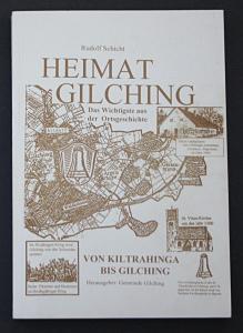 Heimat Gilching. Das Wichtigste aus der Ortgeschichte. Von Kiltrahinga bis Gilching.