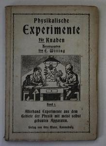 Physikalische Experimente für Knaben. Allerhand Experimente aus dem Gebiete der Physik und meist selbst gebaut