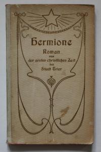 Hermione. Roman aus der ersten christlichen Zeit der Stadt Trier.