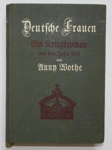 Deutsche Frauen. Ein Kriegsroman aus dem Jahre 1914.
