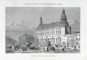 Hotel de Ville a Aix-La-Chapelle. - Aachen Aix-la-Chapelle Hotel Ansicht view Holzstich woodcut