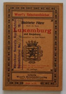 Illustrierter Führer durch die Stadt Luxemburg und Umgebung. Woerl's Reisehandbücher. VI. Auflage.