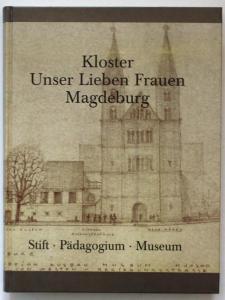 Kloster. Unser Lieben Frauen Magdeburg. Stift - Pädagogium - Museum.