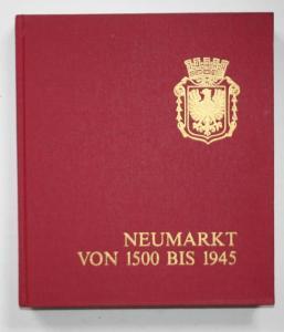 Neumarkt in der Oberpfalz von 1500 bis 1945. Im Spiegel bayerischer, deutscher und europäischer Geschichte.