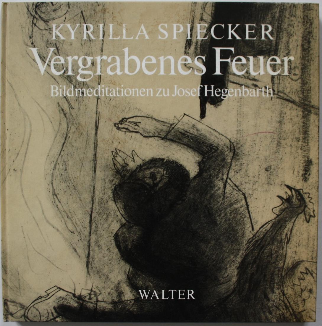 Vergrabenes Feuer. Die Letzten Passionsblätter von Josef Hegenbarth Bildmeditationen. 0