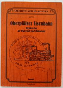 Oberpfälzer Raritäten. Band 4 Oberpfälzer Eisenbahn. Wegbereiter für Wirtschaft und Wohlstand.