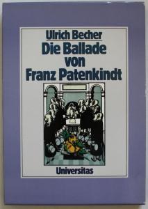 Die Ballade von Franz Patenkindt. Romanze von einem deutschen Patenkind des Francois Villon in fünfzehn Bänkel