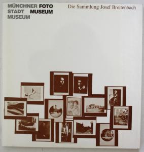 Die Sammlung Josef Breitenbach zur Geschichte der Photographie. Eine Ausstellung im Fotomuseum des Münchner St