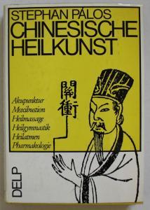 Chinesische Heilkunst. Akupunktur, Moxibustion, Heilmassage, Heilgymnastik, Heilatmen, Pharmakologie. Rückbesi