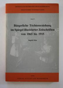 Bürgerliche Töchtererziehung im Spiegel illustrierter Zeitschriften von 1865 bis 1915.