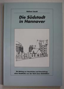Die Südstadt in Hannover. Ein Beitrag zur Geschichte und Entwicklung eines Stadtteils aus der Sicht eines Süds