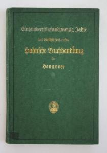 Einhundertfünfundzwanzig Jahre des Geschäftshauses Hahnsche Buchhandlung in Hannover.
