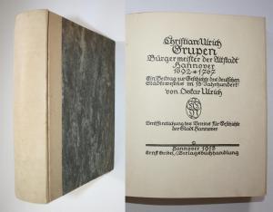 Christian Ulrich Grupen. Bürgermeister der Altstadt Hannover 1692/1767. Ein Beitrag zur Geschichte des deutsch