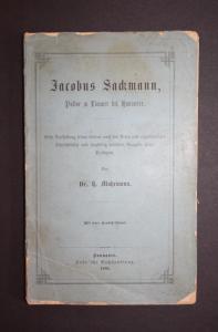Jacobus Sackmann, Pastor zu Limmer bei Hannover. Erste Darstellung Seines Lebens nach den Acten und Eigenhändi