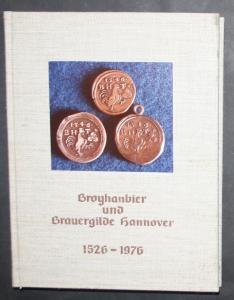 Broyhanbier und Brauergilde Hannover 1526-1976. 450 Jahre in Wort, Bild und Dokumenten.