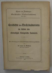 Geschichte des Medizinalwesens im Gebiet des ehemaligen Königreichs Hannover. Ein Beitrag zur vaterländischen