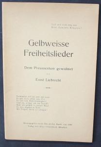 Gelbweisse Freiheitslieder. Dem Preussentum gewidmet.