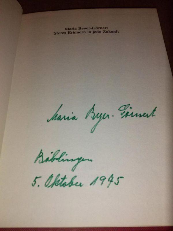 """""""Stetes Erinnern in jede Zukunft - im Vorsatz Datum und Unterschrift der Autorin: """"""""Maria Beyer-Görnert Böblingen 5. Oktober 1975"""""""""""" Beyer-Görnert, Maria"""