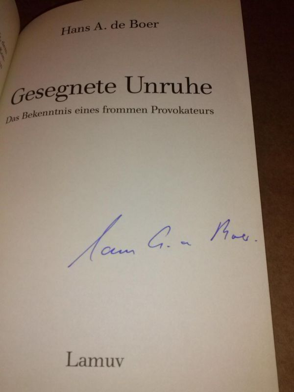 Gesegnete Unruhe - Das Bekenntnis eines frommen Provokateurs - 1. Auflage 1995 - auf Titelseite Signatur des Autors de Boer, Hans A.