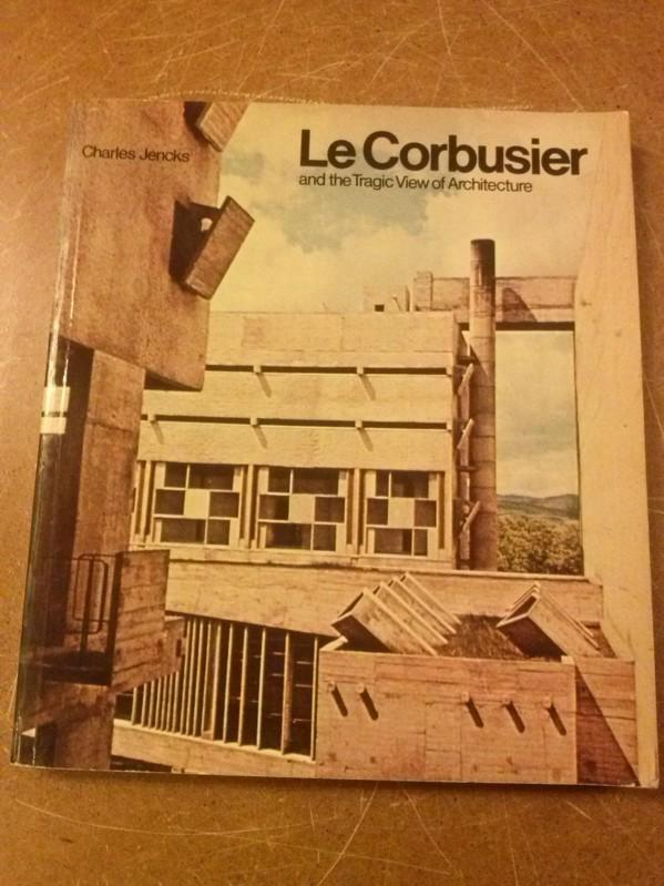 Le Corbusier and the Tragic View of Architecture - The Architect and Society edited by John Flemming and Hugh Honour - this paperpack edition first published in 1975 - Sprache: englisch Jencks, Charles