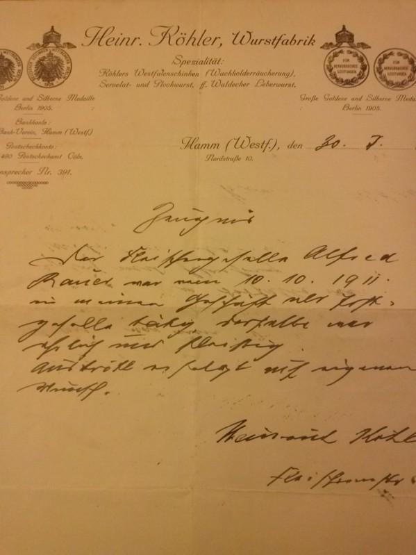 Zeugnis - handschriftlich geschrieben - ... der ... 10.10.1911 in meinem Geschäft tätig ... fleißig ... Austritt erfolgt auf eigenen Wunsch. Unterschrift Heinrich Köhler, Fleischermeister - ausgestellt Hamm (Westf.), den 30.3.(?) 1913 Köhler, Heinrich...