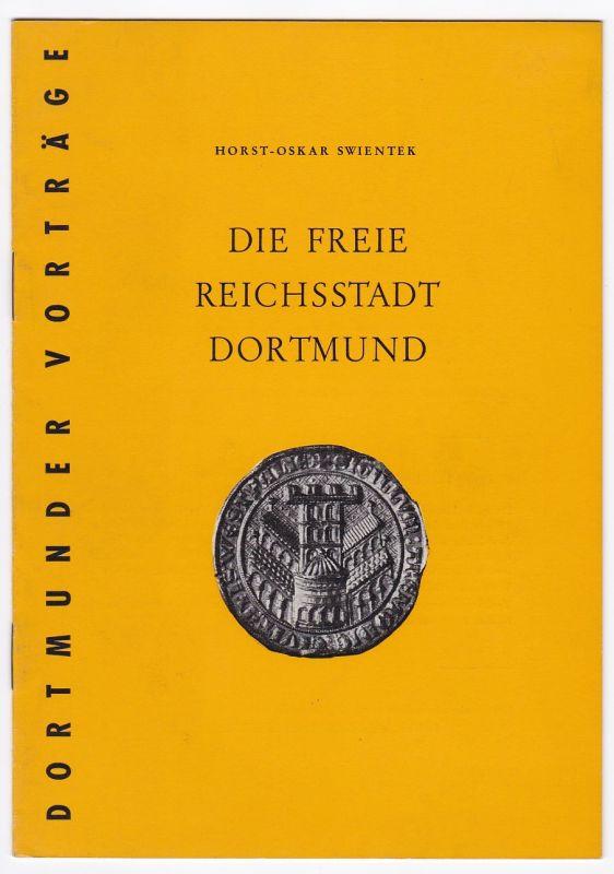 Dortmunder Vorträge Heft 19. Die Freie Reichsstadt Dortmund. Herausgeber: Kulturamt der Stadt Dortmund Swientek, Horst-Oskar