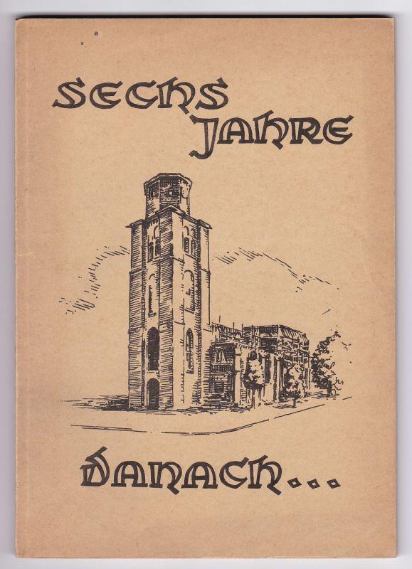 Sechs Jahre danach... Ein Bericht aus der Arbeit der Inneren Mission und des Evangelischen Hilfswerks Dortmund 1952. Innere Mission und Ev. Hilfswerk Dortmund