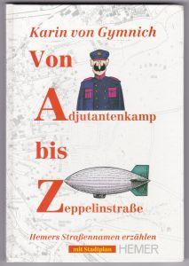 """Von Adjutantenkamp bis Zeppelinstraße. Hemers Straßennamen erzählen. Auf der Widmungsseite kurze Widmung und Signatur der Autorin: """"Mit lieben Grüßen und herzlichem Dank Karin von Gymnich"""" - mit Stadtplan Hemer (NICHT vorhanden) - Gewidmet meinem Vater..."""