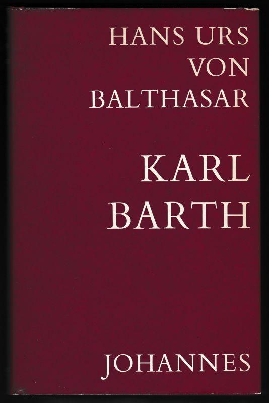 Karl Barth. Darstellung und Deutung seiner Theologie. 4., unveränderte Auflage 1976 von Balthasar, Hans Urs