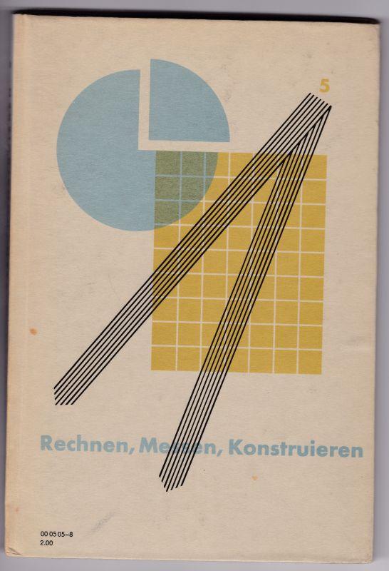 """Rechnen, Messen, Konstruieren 5. Fünftes Schuljahr. Ausgabe 1959. Mit dem Ergänzungsheft """"Mathematik"""" von 1965 und """"Skale einer Neigungswaage mit Zeiger"""". Einband: Heinz Unzner. Autorenkollektiv"""