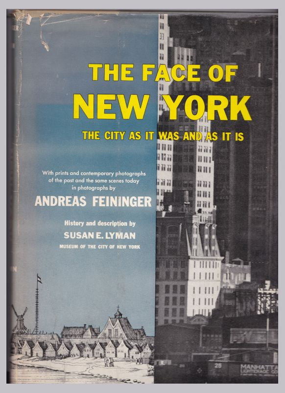The face of New York. The city as it was and as it is. With prints and contemporary photographs of the past and the same scenes today in photographs by Andreas Feininger. History and description by Susan E. Lyman, Museum of the city of New York. American