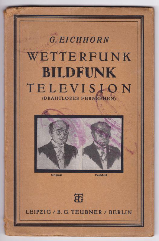 Wetterfunk Bildfunk Television (Drahtloses Fernsehen) von Dr. Gustav Eichhorn, Zürich. Eichhorn, Dr. Gustav