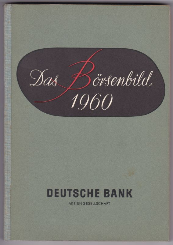 Das Börsenbild 1960. Deutsche Bank Aktiengesellschaft. Herausgegeben im Januar 1961. Deutsche Bank AG (Hrsg.)