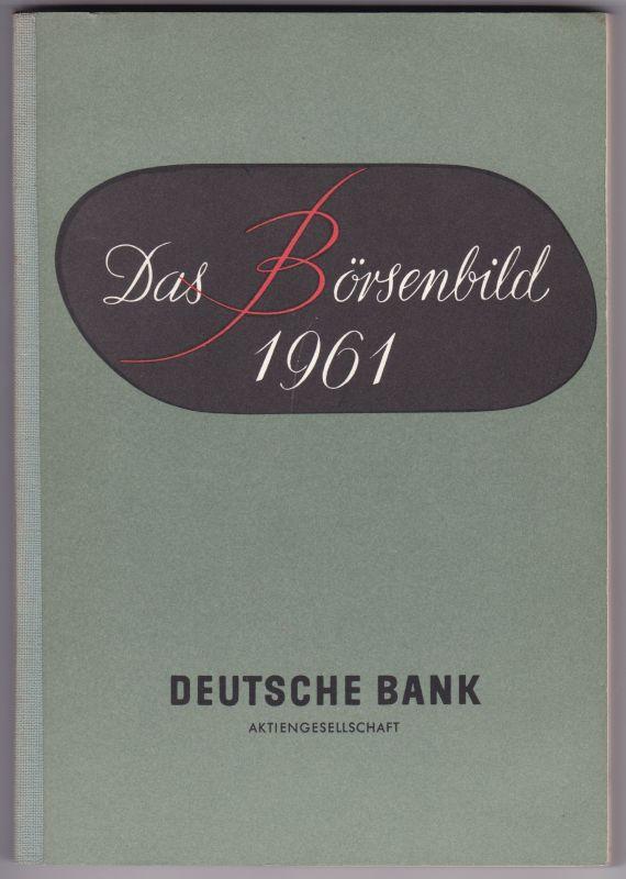 Das Börsenbild 1961. Deutsche Bank Aktiengesellschaft. Herausgegeben im Januar 1962. Deutsche Bank AG (Hrsg.)