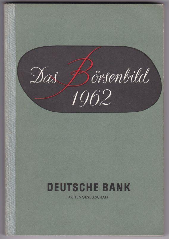 Das Börsenbild 1962. Deutsche Bank Aktiengesellschaft. Herausgegeben im Januar 1963. Deutsche Bank AG (Hrsg.)