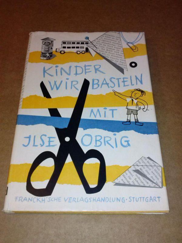 Kinder wir basteln mit Ilse Obrig. Ein Beschäftigungsbuch für Jungen und Mädel von Ilse Obrig. Mit vielen Bildern von Bastelarbeiten, die alle von Kindern gemacht wurden - Das Buch wurde geschrieben von Dr. Ilse Obrig, die wir alle durch ihre Kindersen...